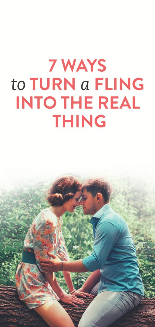 7 ways to turn a fling into the real thing #dating