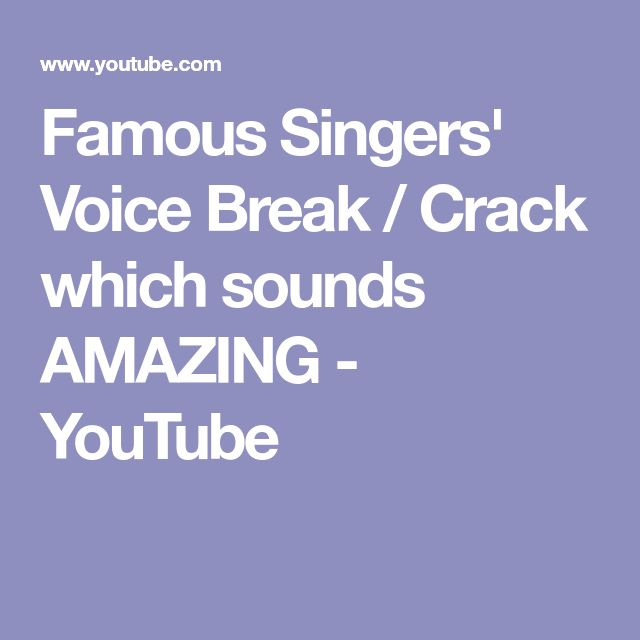 Famous Singers' Voice Break / Crack which sounds AMAZING - YouTube