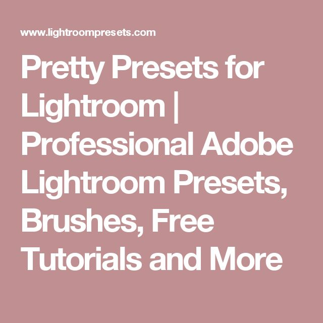 Pretty Presets for Lightroom | Professional Adobe Lightroom Presets, Brushes, Free Tutorials and More