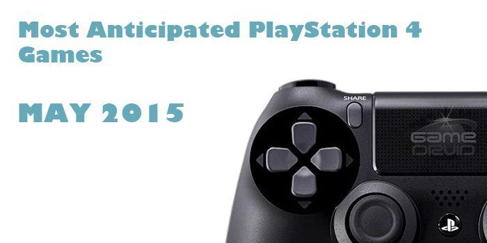 Most Anticipated PlayStation 4 Games Coming in May 2015