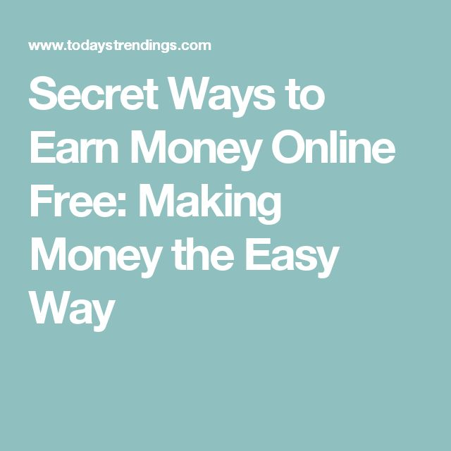 Secret Ways to Earn Money Online Free: Making Money the Easy Way