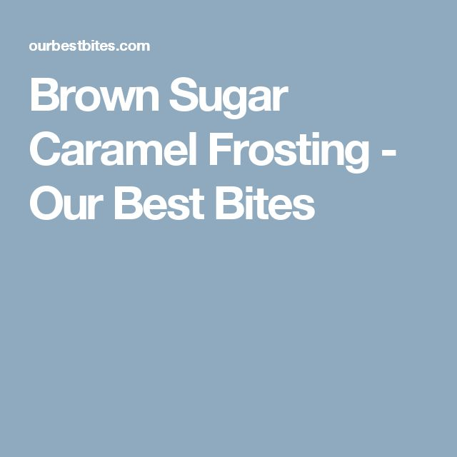 Brown Sugar Caramel Frosting - Our Best Bites