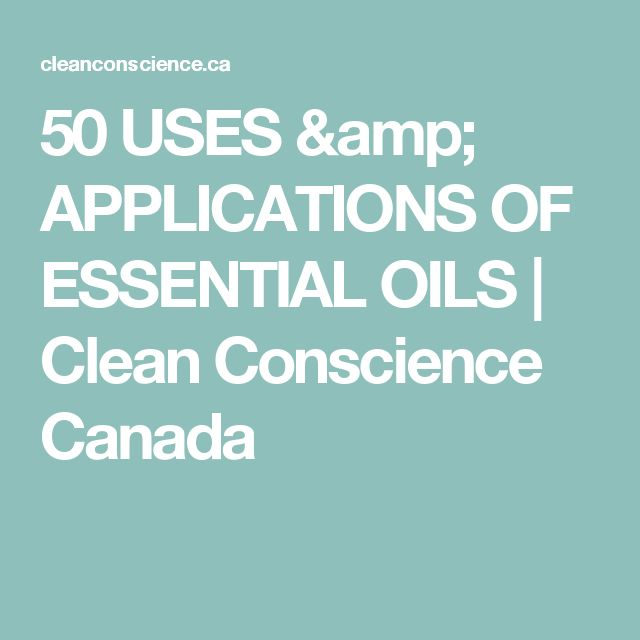 50 USES & APPLICATIONS OF ESSENTIAL OILS | Clean Conscience Canada