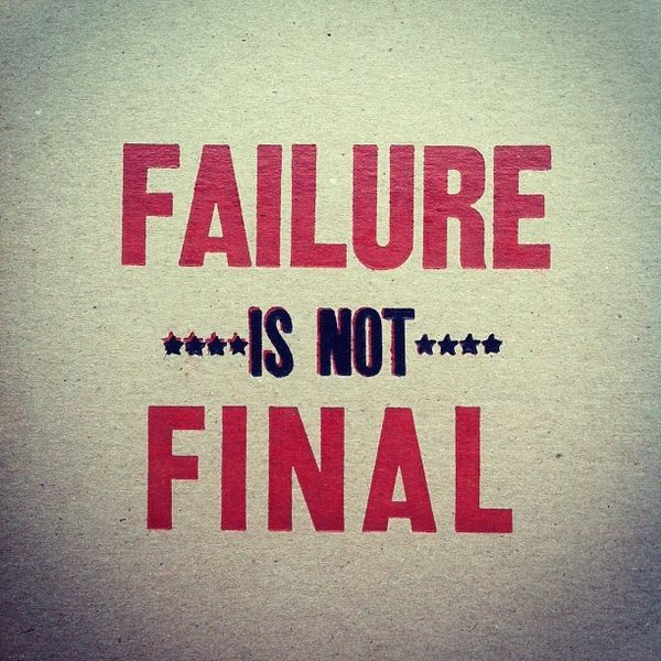 "Awesome Picture Quote...  ""Failure Is Not Final"""