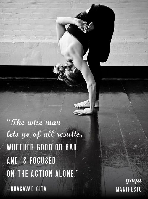 The wise man lets go of all results, whether good or bad, and is focused on the action alone. -Bhagavad Gita. Photography byCara Brostrom. Design byAllison Meierding.