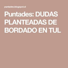 Puntades: DUDAS PLANTEADAS DE BORDADO EN TUL