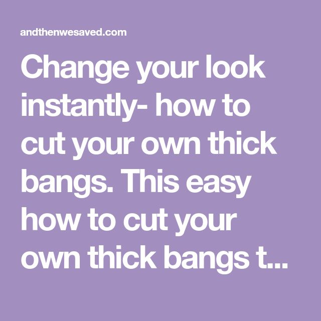 Change your look instantly- how to cut your own thick bangs. This easy how to cut your own thick bangs tutorial is all you need to freshen up your look!