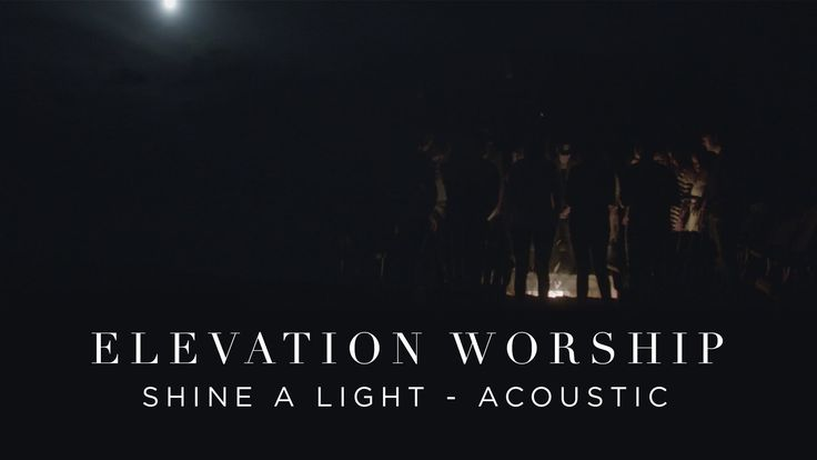 Elevation Worship - Shine A Light (Acoustic)