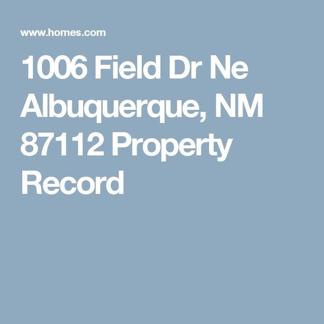 1006 Field Dr Ne Albuquerque, NM 87112 Property Record