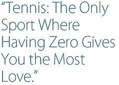 """""""Tennis: de enige sport waarbij je het meeste 'love' krijgt wanneer je niet scoort"""""""