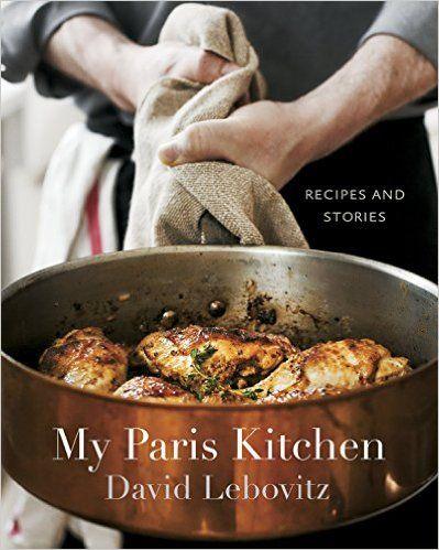 My Paris Kitchen: Recipes and Stories: David Lebovitz: 8601421528221: Amazon.com: Books