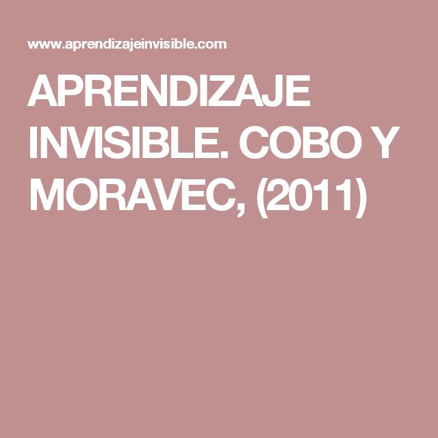 APRENDIZAJE INVISIBLE. COBO Y MORAVEC, (2011)