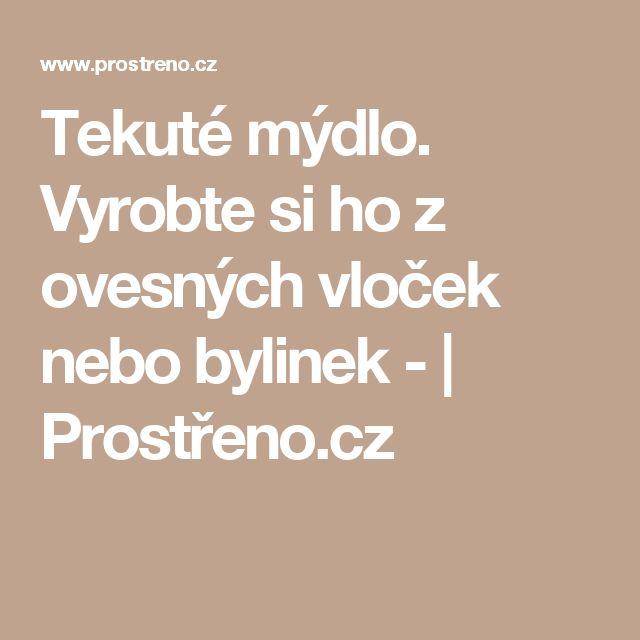 Tekuté mýdlo. Vyrobte si ho z ovesných vloček nebo bylinek - | Prostřeno.cz