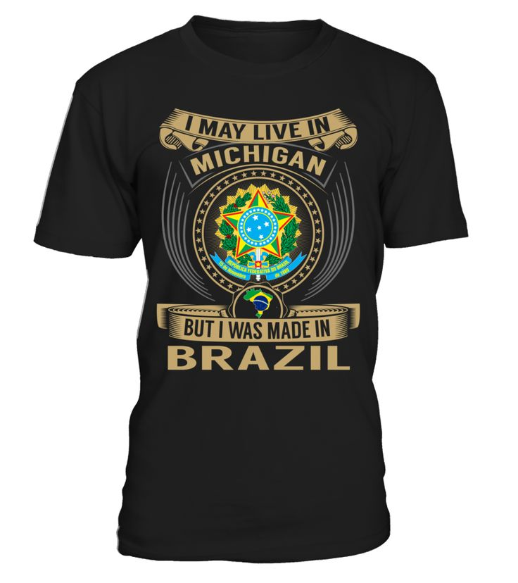 I May Live in Michigan But I Was Made in Brazil #Brazil