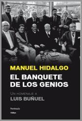 El 29 de julio se cumplirá el trigésimo aniversario de la muerte de Luis Buñuel, apenas cuatro meses después de otra efeméride importante: el cuarenta aniversario del Oscar, en marzo de 1973, a El discreto encanto de la burguesía, la primera estatuilla lograda por un cineasta español. Coincidiendo con ambas fechas, Manuel Hidalgo publica El banquete de los genios. Un homenaje a Luis Buñuel (Península).