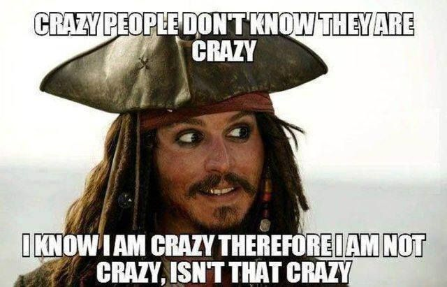 Some insight from Johnny Depp's Pirates of the Caribbean Character Captain Jack Sparrow. Lovingly mad...