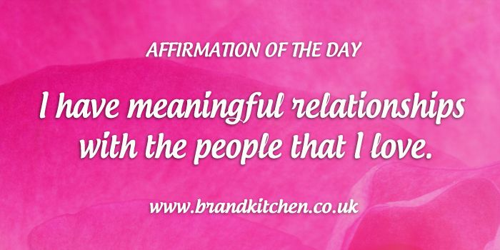 "Affirmation of the day. ""I have meaningful relationships with the people that i love."""