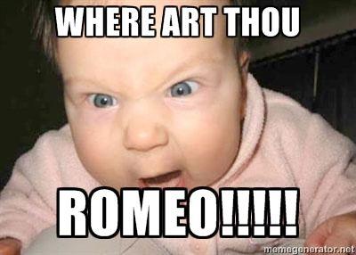 where art Thou Romeo!!!!! - Angry baby | Meme Generator