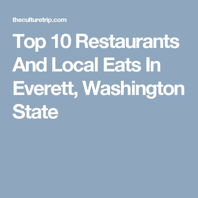 Top 10 Restaurants And Local Eats In Everett, Washington State