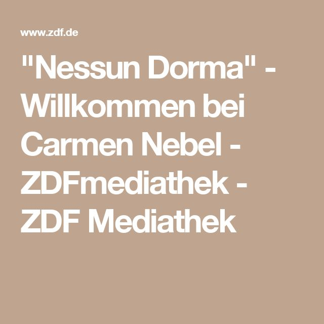 """Nessun Dorma"" - Willkommen bei Carmen Nebel - ZDFmediathek - ZDF Mediathek"