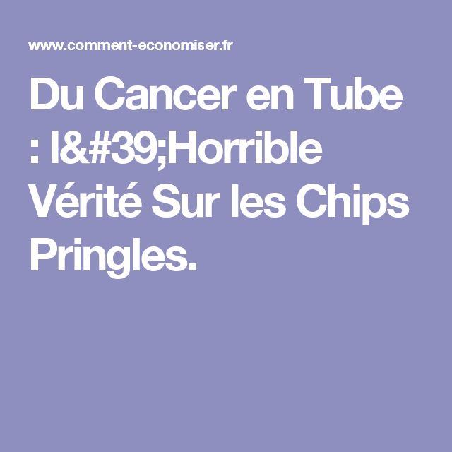 Du Cancer en Tube : l'Horrible Vérité Sur les Chips Pringles.