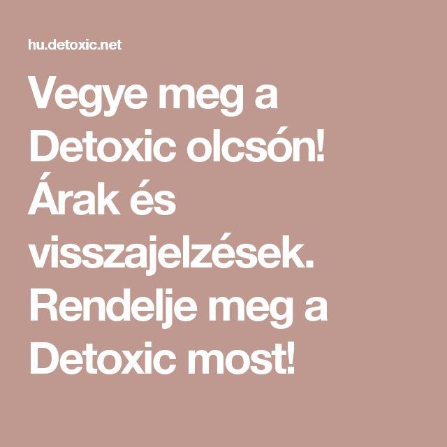 Vegye meg a Detoxic olcsón! Árak és visszajelzések. Rendelje meg a Detoxic most!