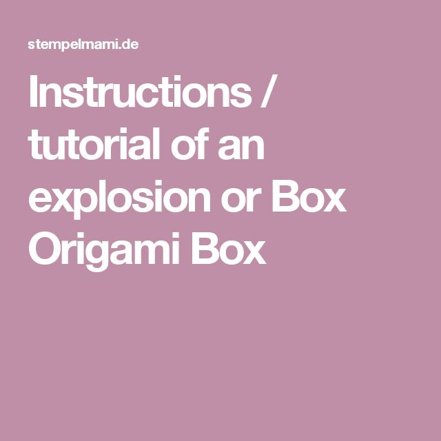 Instructions / tutorial of an explosion or Box Origami Box