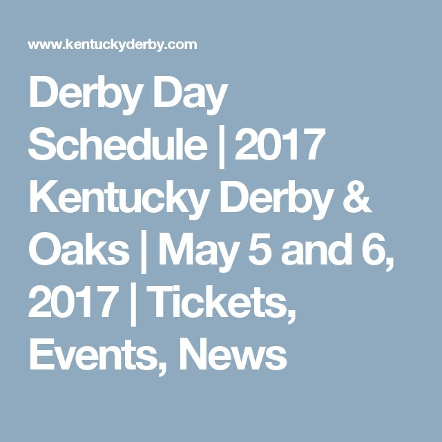 Derby Day Schedule | 2017 Kentucky Derby & Oaks  |  May 5 and 6, 2017  |  Tickets, Events, News