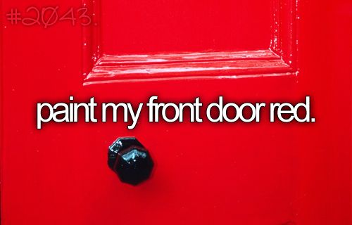 Because ''girl behind the brown door just doesnt have the same ring to it.'' One Tree Hill style!: Red Doors, Bucketlist, Houses, Doors Red, Colors, The, Red Front Doors, Bucket Lists, Buckets Lists 3