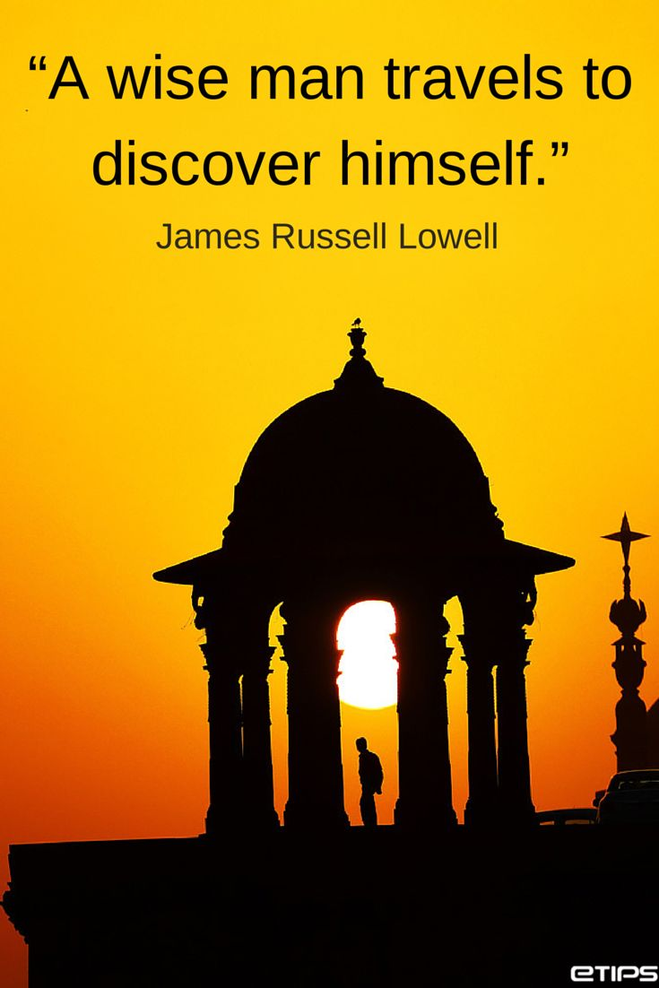 """""""A wise man travels to discover himself."""" by James Russell Lowell 