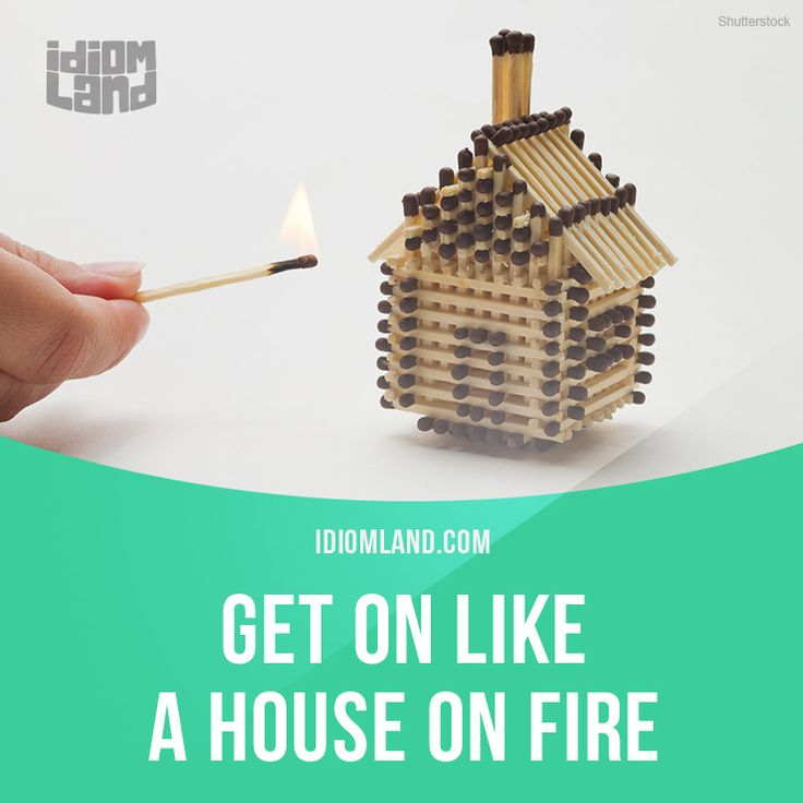 """""""Get on like a house on fire"""" means """"to have a very good relationship with someone"""". Example: The boss was happy that the new employees and the old employees were getting on like a house on fire. #idiom #idioms #slang #saying #sayings #phrase #phrases #expression #expressions #english #englishlanguage #learnenglish #studyenglish #language #vocabulary #efl #esl #tesl #tefl #toefl #ielts #toeic #house #fire"""