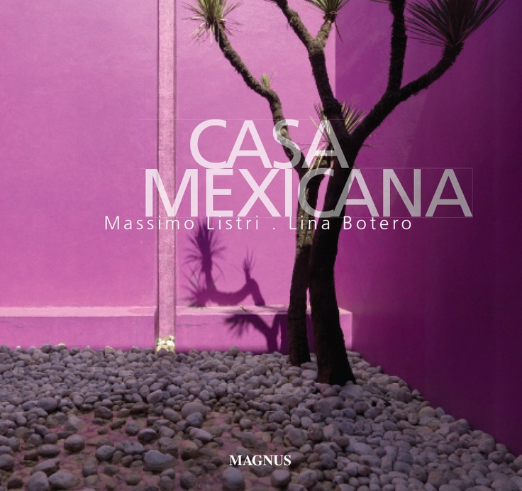 The Book Casa Mexicana Is Bringing Together Passion For Mexico Its Interior Design And