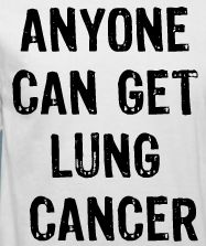 GOT LUNGS?  Then you are at risk for Lung Cancer.   ANYONE CAN GET LUNG CANCER  Shine a Light on Lung Cancer  https://www.facebook.com/pages/Shine-a-Light-on-Lung-Cancer-Cincinnati/115599271831374