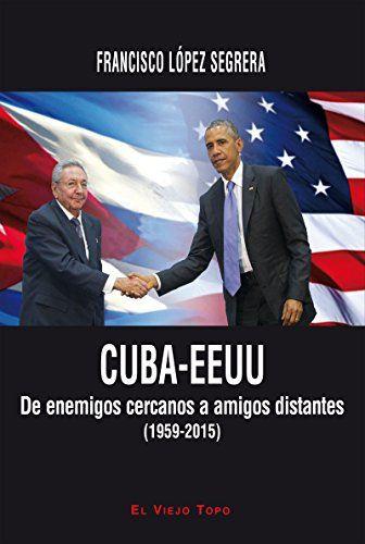 Cuba-EEUU : de enemigos cercanos a amigos distantes (1959-2015) , [2015] http://absysnetweb.bbtk.ull.es/cgi-bin/abnetopac01?TITN=530632