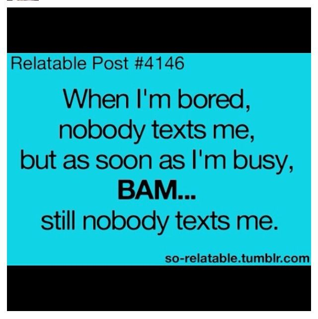 Hahahaha same! I ALWAYS text first, very few people ever text me first, but that's still rare I guess we're just busy people!