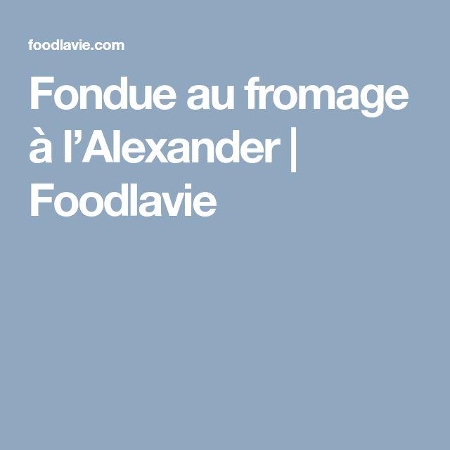 Fondue au fromage à l'Alexander | Foodlavie