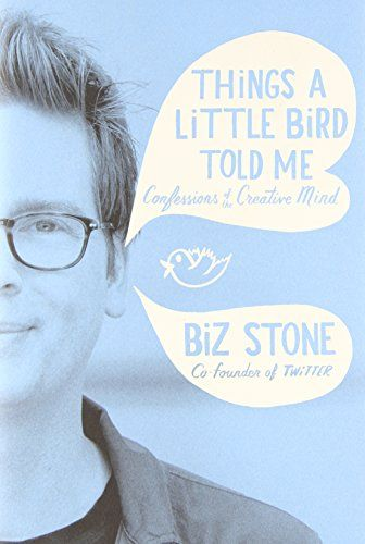 Things a Little Bird Told Me: Confessions of the Creative Mind by Biz Stone ~ I found this book to be very inspiring!: