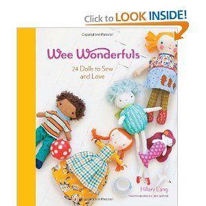 Wee Wonderfuls: 24 Dolls to Sew and Love by Hillary Lang