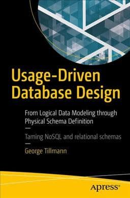 Usage-driven Database Design: From Logical Data Modeling Through Physical Schema Definition