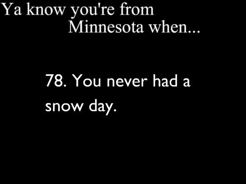 Ya Know You're From Minnesota When I think the last one was like 4 years ago at school