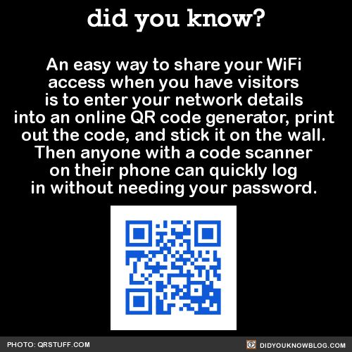 An easy way to share your WiFi access when you have visitors is to enter your network details into an online QR code generator, print out the code, and stick it on the wall. Then anyone with a code scanner on their phone can quickly log in without needing your password.  Source