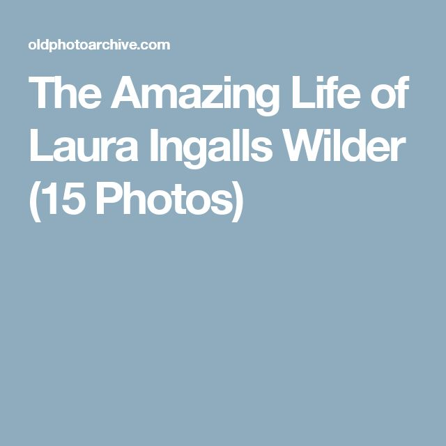 The Amazing Life of Laura Ingalls Wilder (15 Photos)