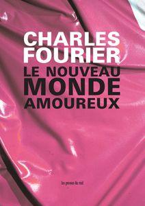 Charles Fourier Le Nouveau Monde amoureux