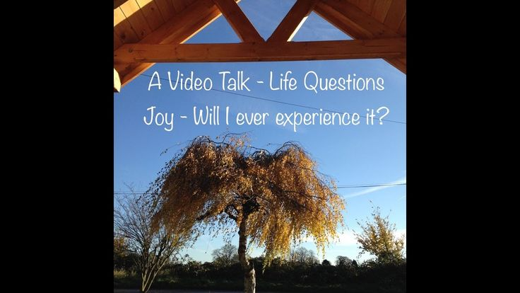 Life Questions - Joy - will I experience it? Part 2