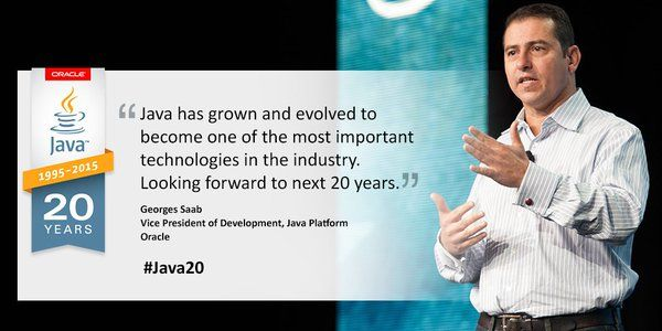 """""""Java has grown and evolved to become one of the most important technologies in the industry. Looking forward to the next 20 years."""" -Georges Saab, Oracle #Java20"""