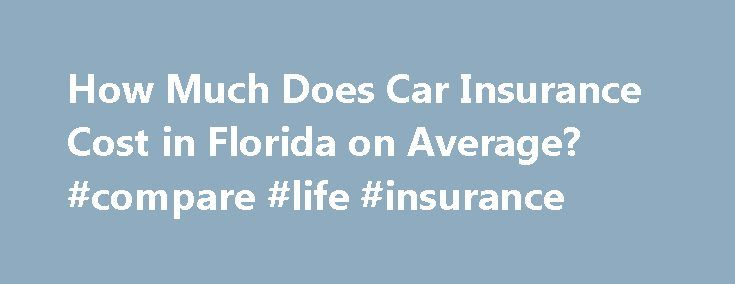 How Much Does Car Insurance Cost in Florida on Average? #compare #life #insurance http://insurance.remmont.com/how-much-does-car-insurance-cost-in-florida-on-average-compare-life-insurance/  #car insurance prices # How Much Does Car Insurance Cost in Florida on Average? Florida drivers may not have a lot of nasty weather on the roads, but other factors can affect the cost of car insurance. Many Florida residents (and those considering a move to the southeastern state) are interested in…