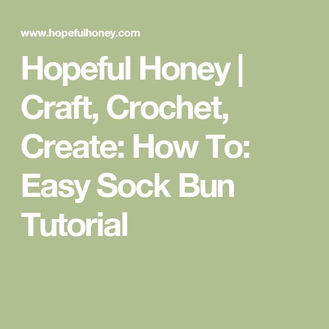 Hopeful Honey   Craft, Crochet, Create: How To: Easy Sock Bun Tutorial