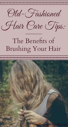 Old-fashioned hair care tips: the benefits of brushing your hair | ourheritageofhealth.com