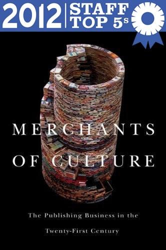Merchants of Culture by John B Thompson (Powell's Books Staff Top 5s)