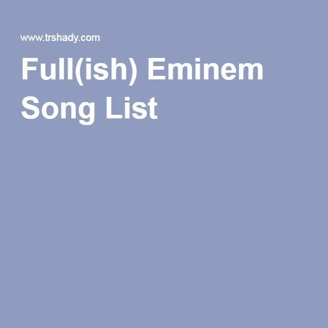 Full(ish) Eminem Song List